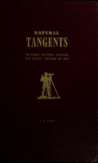 Natural tangents to eight decimal places for every second of arc from 0 ̊to 90.̊ by R. B. Huey